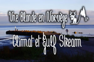 Climat et Gulf Stream - Une blonde en Norvège