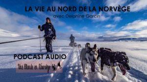 La vie au nord de la Norvège avec Delphine Garcin (Podcast)