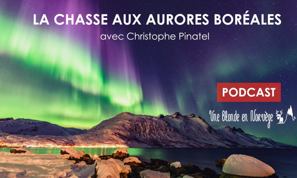 La chasse aux aurores boréales avec Christophe Pinatel (Podcast)