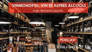 Vinmonopol, vin et autres alcools avec Bertrand Laporte (podcast)