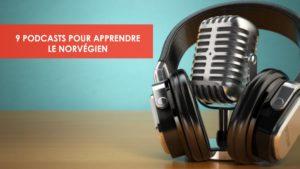 9 podcasts pour apprendre le norvégien - Une blonde en Norvège